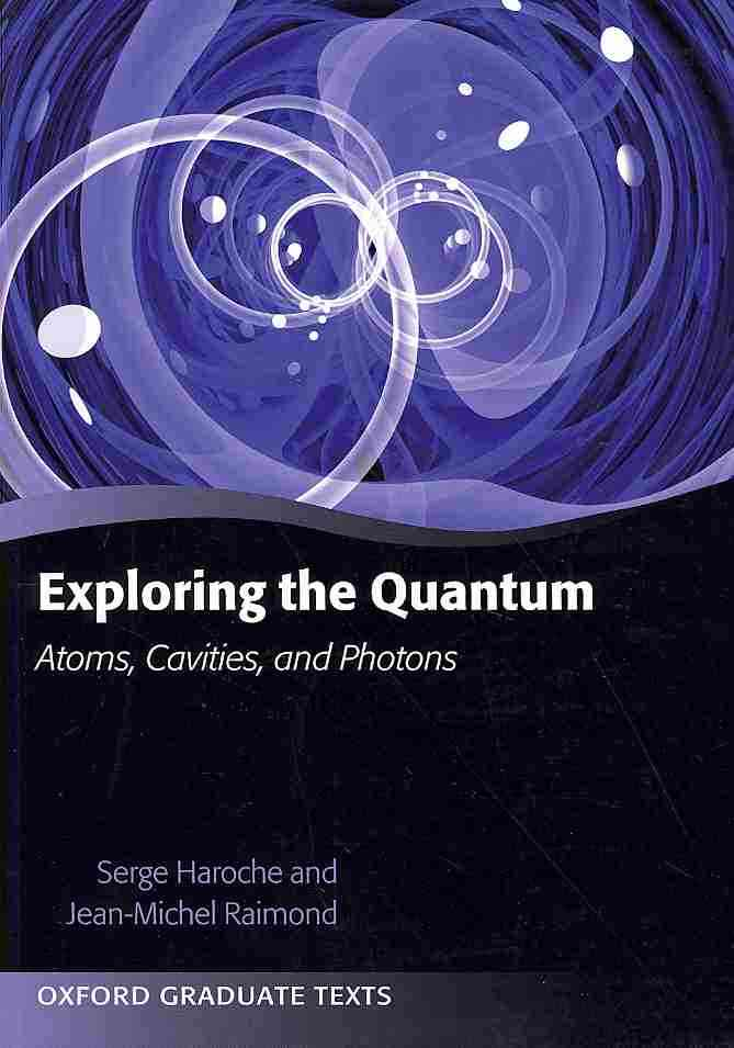 Exploring the Quantum By Haroche, Serge/ Raimond, Jean-Michel